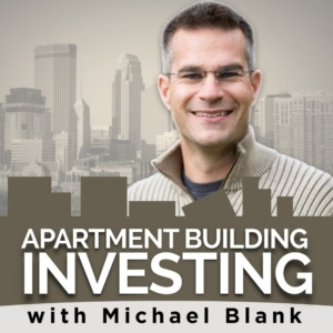 Apartment Building Investing  Host: Michael Blank