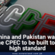 China and Pakistan want the CPEC to be built to a high standard