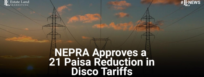 NEPRA Approves a 21 Paisa Reduction in Disco Tariffs
