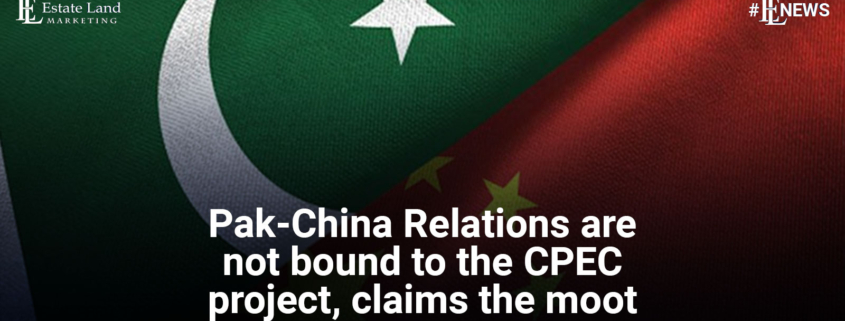 Pak-China relationship are not bound to the CPEC project, claims the moot