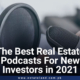 The Best Real Estate Podcasts for New Entrepreneurs in 2021