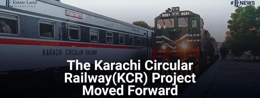 The Karachi Circular Railway (KCR) Project Moved Forward