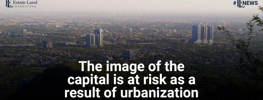 The image of the capital is at risk as a result of urbanization