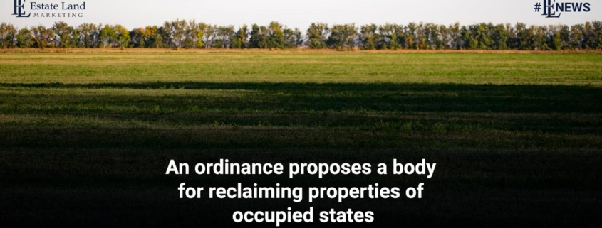 An ordinance proposes a body for reclaiming properties of occupied states