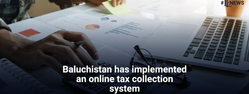 Baluchistan has implemented an online tax collection system