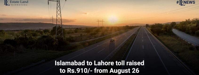 Islamabad to Lahore toll raised to Rs.910/- from August 26