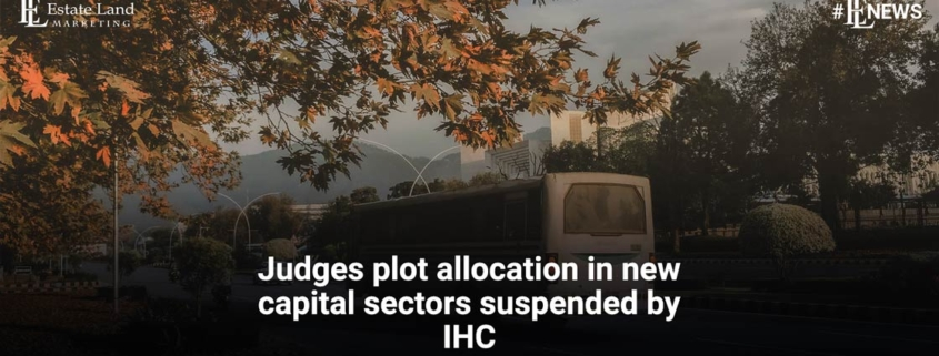 Judges plot allocation in new capital sectors suspended by IHC