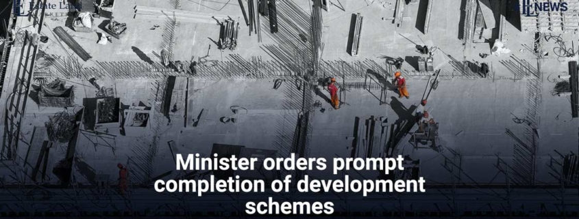 Minister orders prompt completion of development schemes