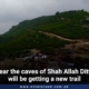 Near the caves of Shah Allah Ditta will be getting a new trail