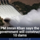 PM Imran Khan says the government will construct 10 dams at the opening of fifth extension of Tarbela Dam