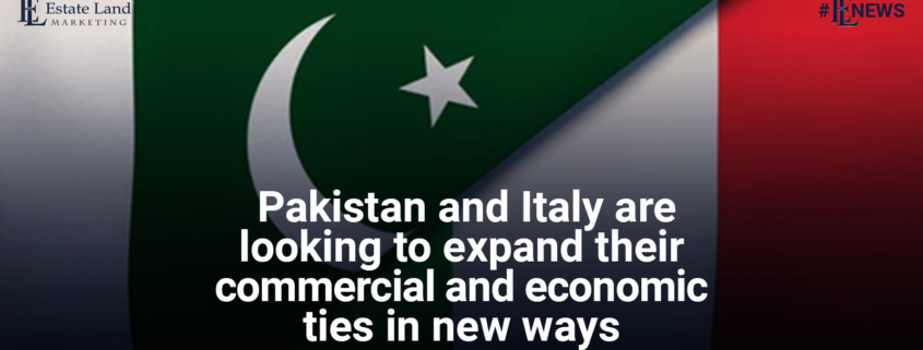 Pakistan and Italy are looking to expand their commercial and economic ties in new ways