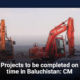 Projects to be completed on time in Baluchistan: CM