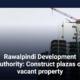 Rawalpindi Development Authority: Construct plazas on vacant property