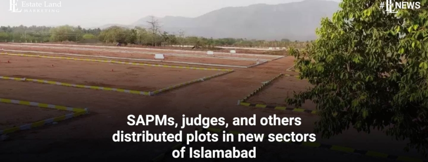 SAPMs, judges, and others distributed plots in new sectors of Islamabad