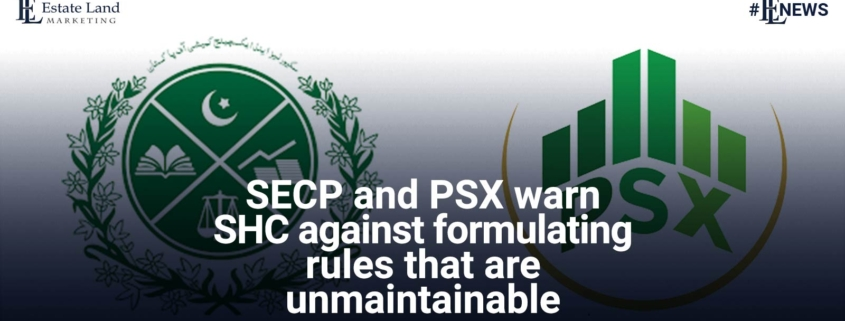 SECP and PSX warn SHC against formulating rules that are unmaintainable
