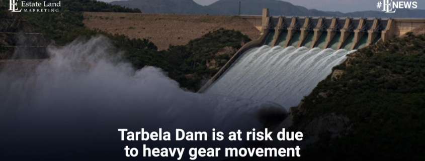 Tarbela Dam is at risk due to heavy gear movement