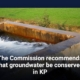 The Commission recommends that groundwater be conserved in KP