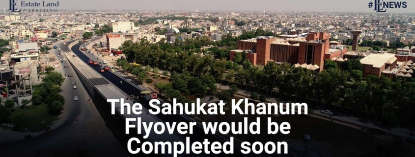 The Sahukat Khanum Flyover would be completed soon
