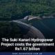 The Suki Kanari Hydropower Project costs the government Rs1.67 billion
