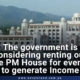 The government is considering renting out the PM House for events to generate income