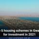 Top 5 housing schemes in Gwadar for investment in 2021