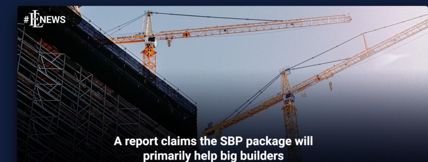 A report claims the SBP package will primarily help big builders