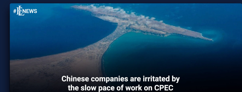 Chinese companies are irritated by the slow pace of work on CPEC