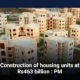 Construction of housing units at Rs463 billion : PM