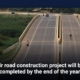 Dir road construction project will be completed by the end of the year