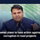 Fawad plans to take action against corruption in road projects
