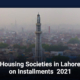 Housing Societies in Lahore on Installments 2021