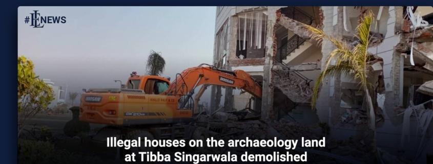 Illegal houses on the archaeology land at Tibba Singarwala demolished