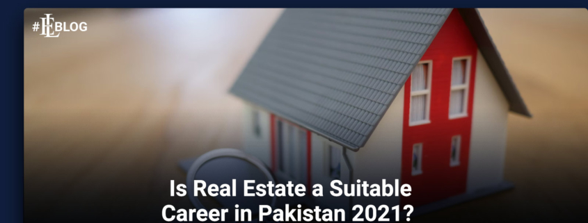 Is real estate a suitable career in Pakistan in 2021?