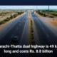 Karachi-Thatta dual highway is 49 kilometers long and costs Rs. 8.8 billion