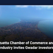 Quetta Chamber of Commerce and Industry invites Gwadar investors