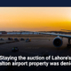 Staying the auction of Lahore's Walton airport property was denied