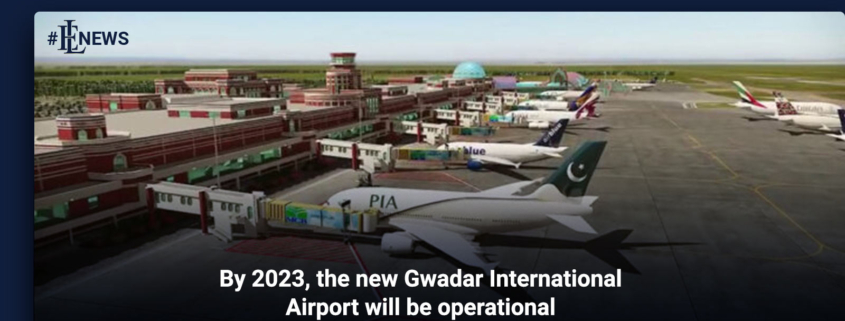 By 2023, the new Gwadar International Airport will be operational