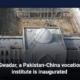 In Gwadar, a Pakistan-China vocational institute is inaugurated
