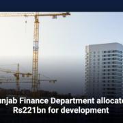Punjab Finance Department allocates Rs221bn for development