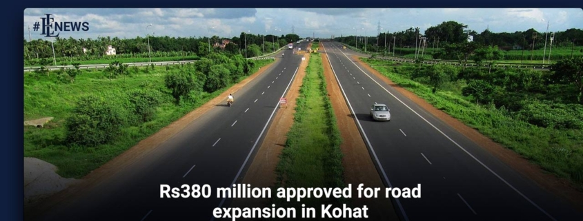 Rs380 million approved for road expansion in Kohat