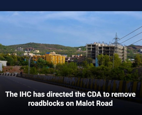 The IHC has directed the CDA to remove roadblocks on Malot Road