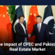 The Impact of China Pakistan Economic Corridor and Pakistan Real Estate Market