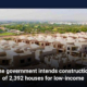 The government intends construction of 2,392 houses for low-income